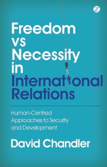Freedom vs Necessity in International Relations : Human-Centred Approaches to Security and Development, Hardback Book