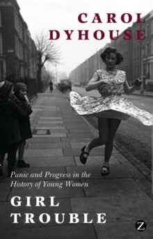 Girl Trouble : Panic and Progress in the History of Young Women, Paperback Book