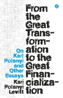 From the Great Transformation to the Great Financialization : On Karl Polanyi and Other Essays, Paperback Book