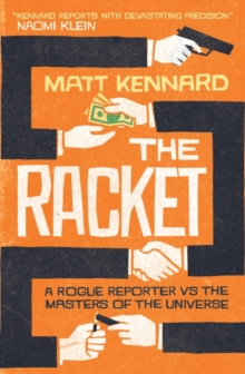 The Racket : A Rogue Reporter vs the Masters of the Universe, Hardback Book