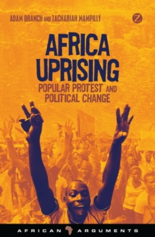 Africa Uprising : Popular Protest and Political Change, Paperback Book