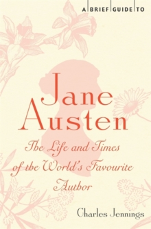 A Brief Guide to Jane Austen : The Life and Times of the World's Favourite Author, Paperback Book