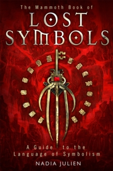 The Mammoth Book of Lost Symbols : A Dictionary of the Hidden Language of Symbolism, Paperback Book