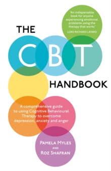 The CBT Handbook : A comprehensive guide to using Cognitive Behavioural Therapy to overcome depression, anxiety and anger, Paperback Book