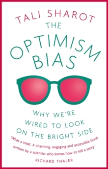 The Optimism Bias : Why we're wired to look on the bright side, Paperback / softback Book