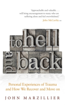 To Hell and Back : Personal Experiences of Trauma and How We Recover and Move on, Paperback / softback Book