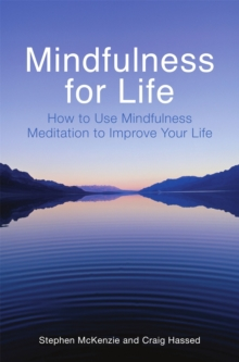 Mindfulness for Life : How to Use Mindfulness Meditation to Improve Your Life, Paperback Book