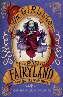 The Girl Who Fell Beneath Fairyland and Led the Revels There, Paperback Book