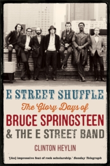 E Street Shuffle : The Glory Days of Bruce Springsteen and the E Street Band, Paperback / softback Book