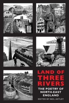 Land of Three Rivers : The Poetry of North-East England, Paperback / softback Book