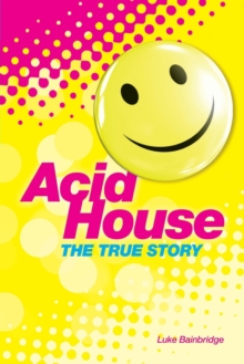 Acid House : The True Story, Paperback Book