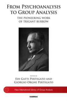 From Psychoanalysis to Group Analysis : The Pioneering Work of Trigant Burrow, Paperback / softback Book