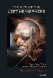 The God of the Left Hemisphere : Blake, Bolte Taylor and the Myth of Creation, Paperback / softback Book