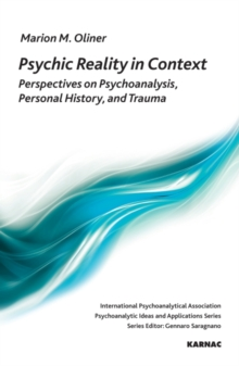 Psychic Reality in Context : Perspectives on Psychoanalysis, Personal History, and Trauma, Paperback / softback Book