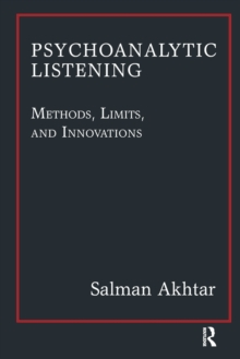 Psychoanalytic Listening : Methods, Limits, and Innovations, Paperback / softback Book
