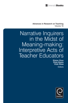 Narrative Inquirers in the Midst of Meaning-Making : Interpretive Acts of Teacher Educators, Hardback Book