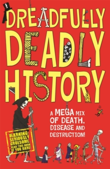 Dreadfully Deadly History : A Mega Mix of Death, Disease and Destruction, Paperback Book