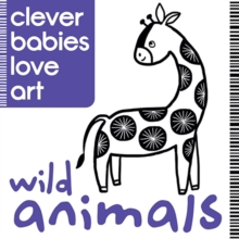 Clever Babies Love Art : Wild Animals, Board book Book