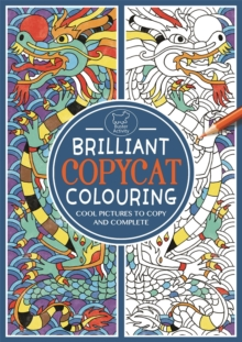 Brilliant Copycat Colouring : Cool Pictures to Copy and Complete, Paperback Book