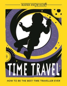 Time Travel : How to be the best time traveller ever, Paperback / softback Book