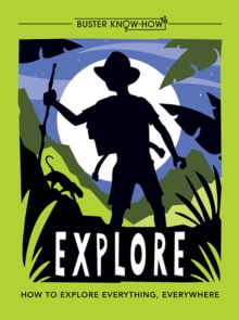 Explore : How to explore everything, everywhere, Paperback / softback Book