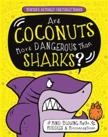 Are Coconuts More Dangerous Than Sharks? : Mind-Blowing Myths, Muddles and Misconceptions, Paperback / softback Book