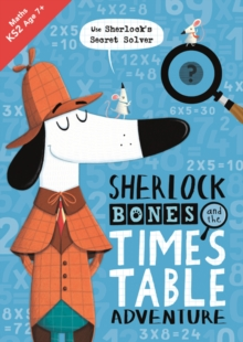 Sherlock Bones and the Times Table Adventure, Paperback / softback Book