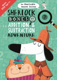 Sherlock Bones and the Addition and Subtraction Adventure : A KS2 home learning resource, Paperback / softback Book
