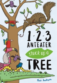 123, Anteater Stuck Up A Tree : A Curious Counting Book, Paperback / softback Book