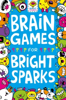 Brain Games for Bright Sparks : Ages 7 to 9, Paperback / softback Book