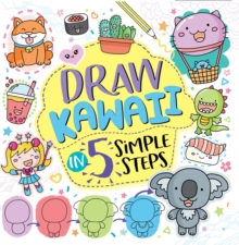 Draw Kawaii in Five Simple Steps, Paperback / softback Book