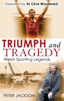 Triumph and Tragedy : Welsh Sporting Legends, EPUB eBook