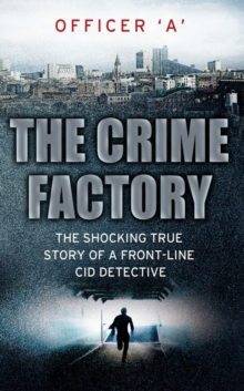 The Crime Factory : The Shocking True Story of a Front-Line CID Detective, Paperback Book