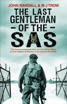 The Last Gentleman of the SAS : A Moving Testimony from the First Allied Officer to Enter Belsen at the End of the Second World War, Paperback Book