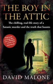 The Boy in the Attic : The Chilling, Real-Life Story of a Satanic Murder and the Truth That Haunts, Paperback Book