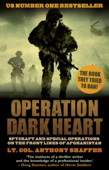 Operation Dark Heart : Spycraft and Special Operations on the Front Lines of Afghanistan, Paperback Book
