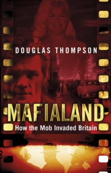 Mafialand (formerly published as Shadowland) : How the Mob Invaded Britain, Paperback Book