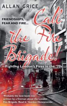 Call the Fire Brigade! : Fighting London's Fires in the '70s, Paperback / softback Book