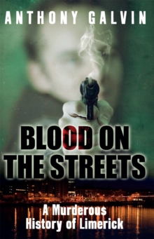 Blood on the Streets : A Murderous History of Limerick, Paperback Book