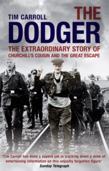 The Dodger : The Extraordinary Story of Churchill's Cousin and the Great Escape, Paperback Book