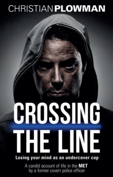 Crossing the Line : Losing Your Mind as an Undercover Cop, Paperback Book
