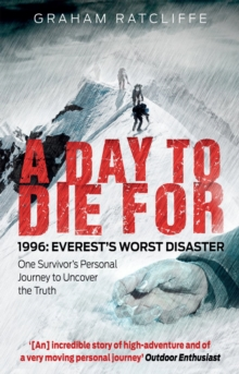 A Day To Die For : 1996: Everest's Worst Disaster - One Survivor's Personal Journey to Uncover the Truth, Paperback Book