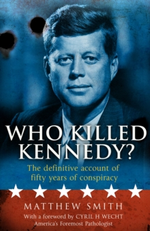 Who Killed Kennedy? : The Definitive Account of Fifty Years of Conspiracy, Paperback Book
