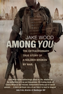 Among You : The Extraordinary True Story of a Soldier Broken by War, Paperback Book