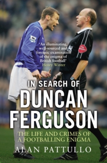 In Search of Duncan Ferguson : The Life and Crimes of a Footballing Enigma, Paperback Book