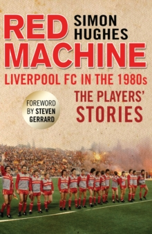 Red Machine : Liverpool FC in the '80s: the Players' Stories, Paperback Book
