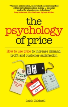 The Psychology of Price : How to use price to increase demand, profit and customer satisfaction, Paperback Book