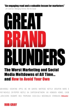 Great Brand Blunders : The Worst Marketing and Social Media Meltdowns of All Time...and How to Avoid Your Own, Paperback / softback Book