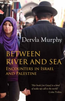Between River and Sea : Encounters in Israel and Palestine, Paperback Book
