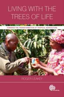 Living with the Trees of Life : Towards the Transformation of Tropical Agriculture, Paperback / softback Book